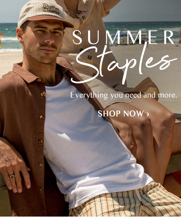 Summer staples. Everything you need and more. Shop now.