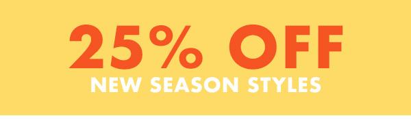 25 percent off new season styles