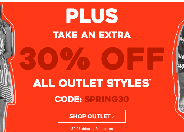 PLUS take an extra 30 percent off all outlet styles. Code: SPRING30. Shop Outlet