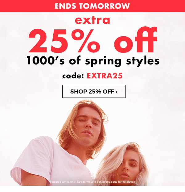 Ends Midnight. EXTRA 25% off 1000's of spring styles