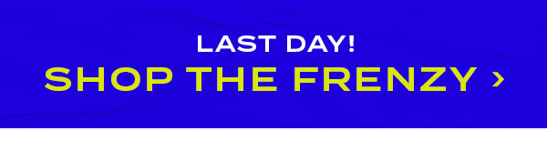 Don't miss out! Shop The Frenzy