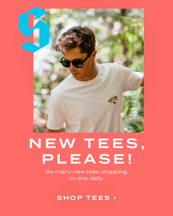 NEW TEES, PLEASE! So many new tees dropping on the daily. Shop Tees.