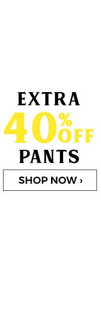 Extra 40 percent off Pants