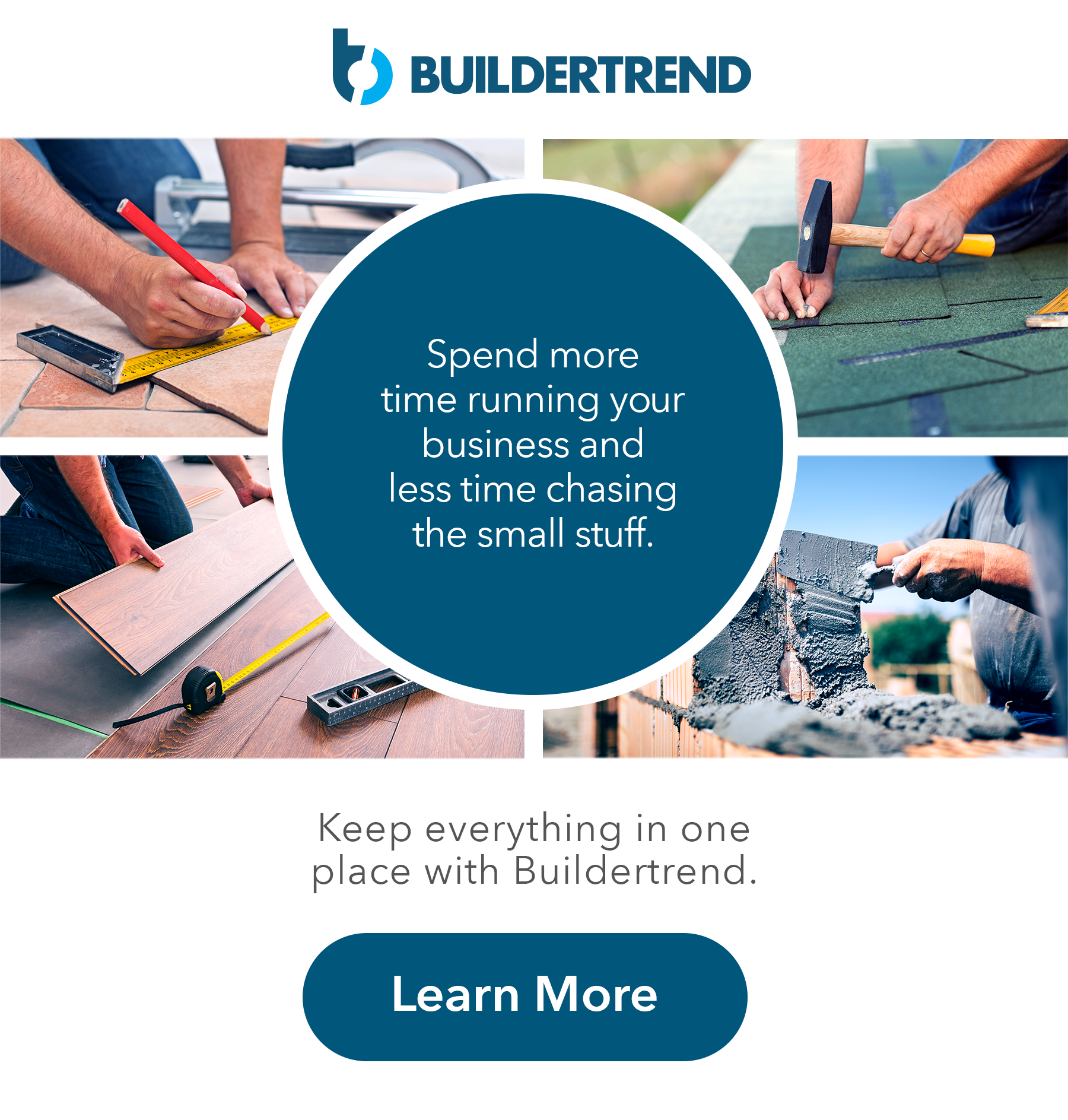 spend more time running your business and less time chasing the small stuff - keep everything in one place with buildertrend - learn more