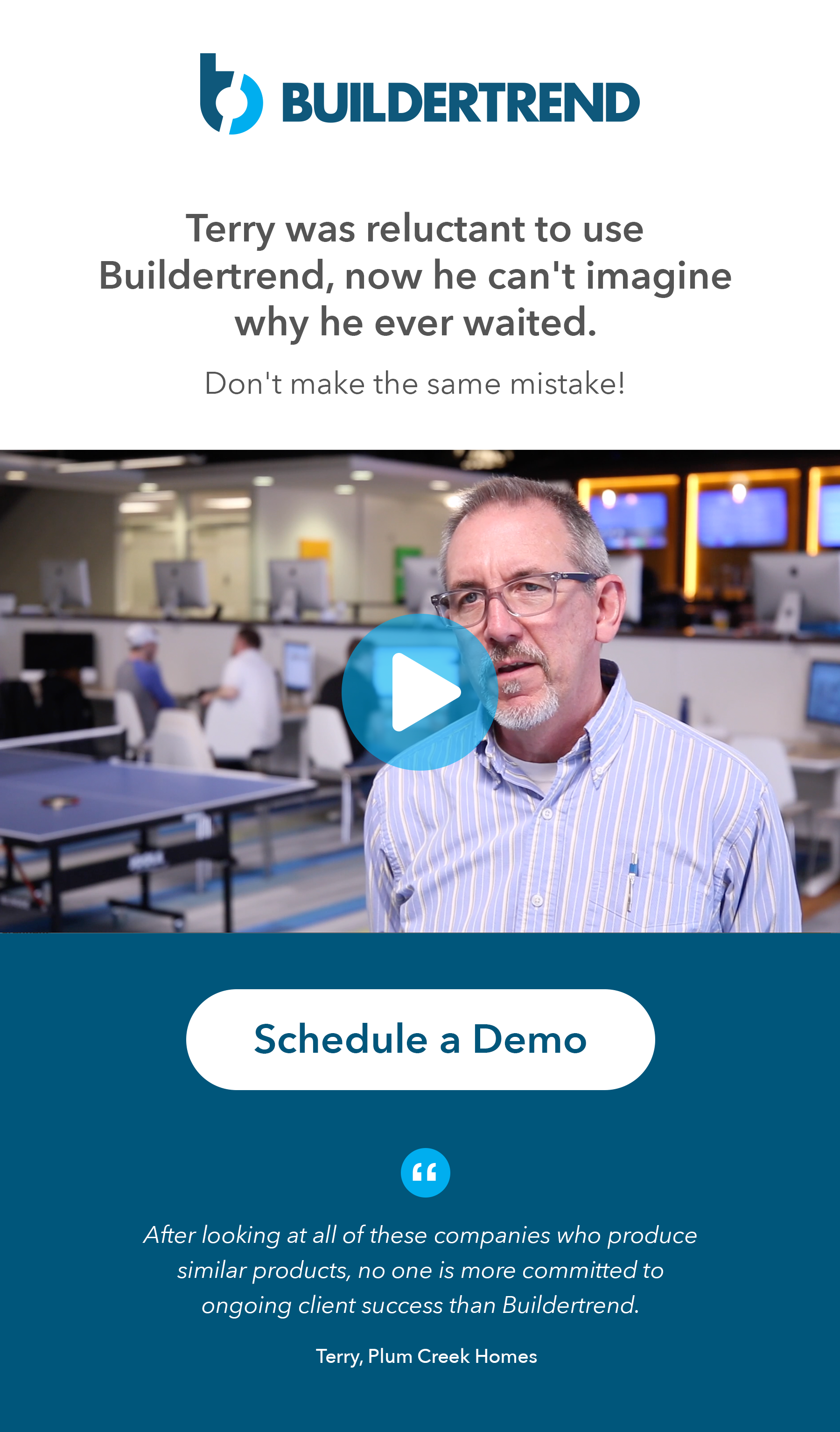terry was reluctant to use Buildertrend - now he can't imagine why he ever waited - schedule your demo today