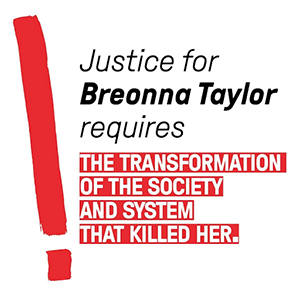 text reads Justice for Breonna Taylor requires the transformation of the society and system that killed her