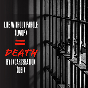 life without parole LWOP equals death by incarceration