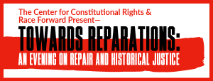 text reads the center for constitutional rights and race forward present towards reparations an evening on repair and historical justice