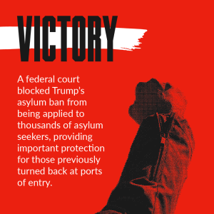 a black fist is raised over a red background with the word victory in large capitalized letters, below it the text says a federal court blocked trumps asylum ban from being applied to thousands of asylum seekers, providing important protection for those who were previously turned back at ports of entry