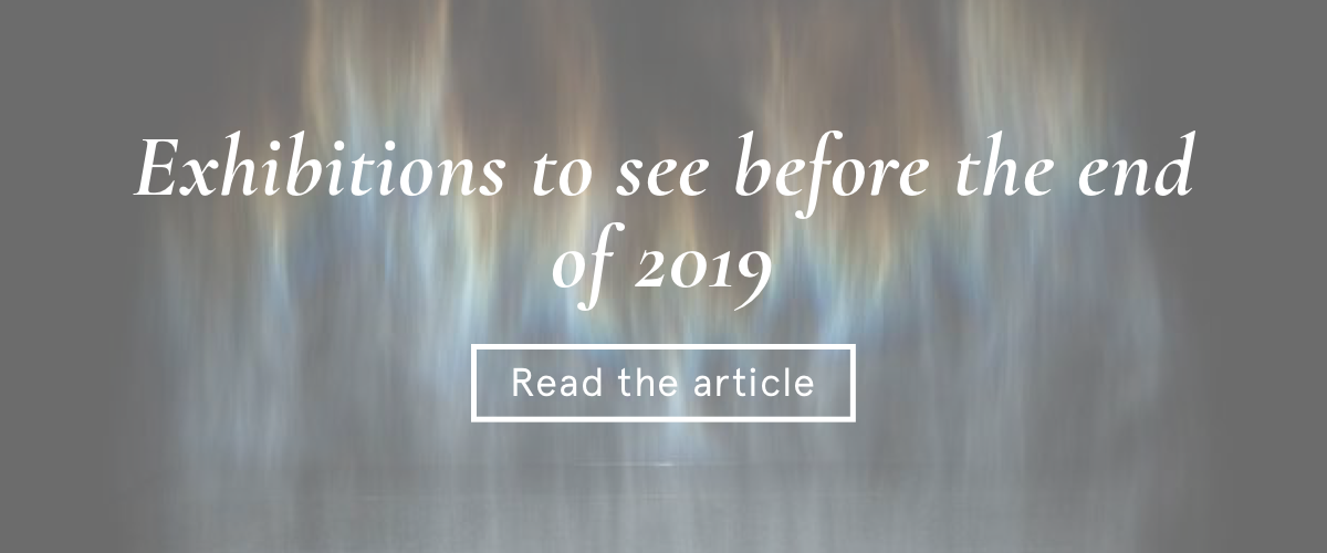 Exhibitions to see before the end of 2019