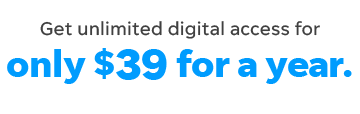 Get unlimited digital acess for only $39 for a year.