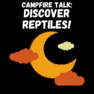 Discover Reptiles Campfire Talk