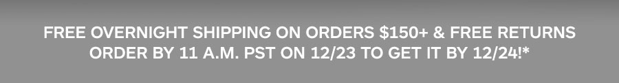 Free overnight shipping on orders $150+ & free returns. Order by 11 a.m. PST on 12/23 to get it by 12/24!*