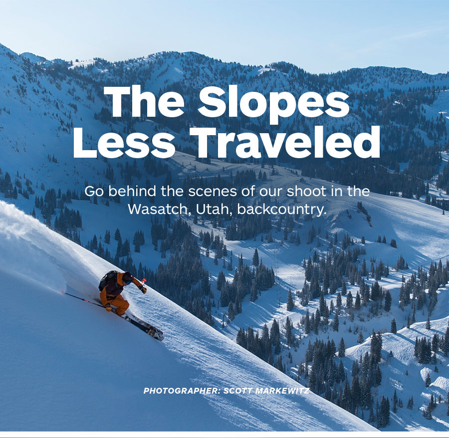 The Slopes Less Traveled. Go behind the scenes of our shoot in the Wasatch, Utah, backcountry.