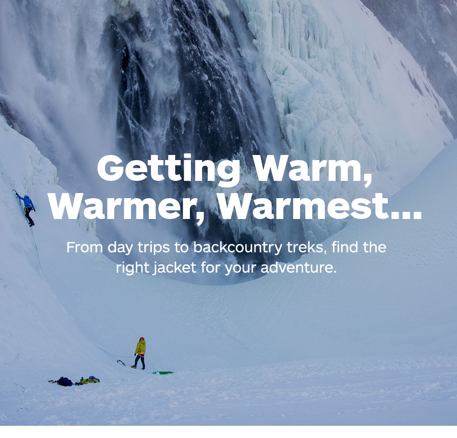 Getting Warm, Warmer, Warmest...find the right jacket for your adventure.