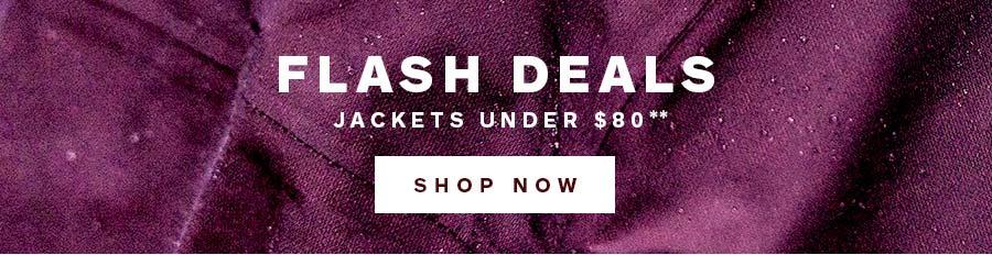 Flash Deals. Jackets Under $80**. Shop Now
