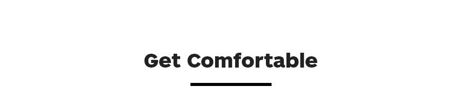 Get Comfortable