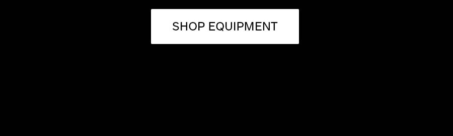 30% Off Sitewide*. SHOP EQUIPMENT