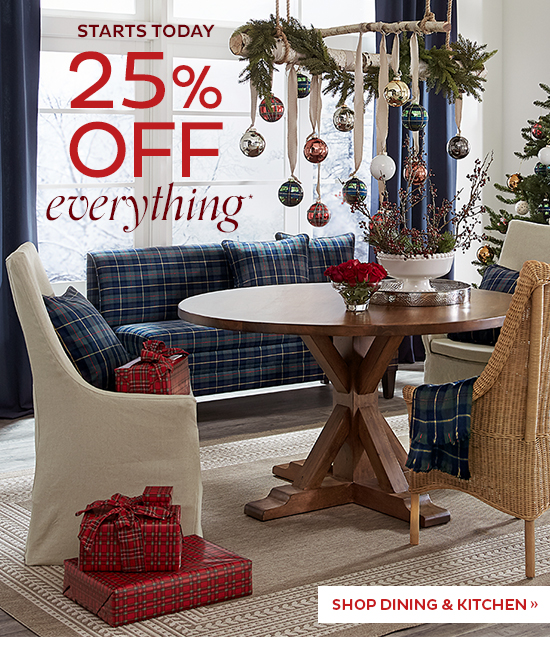 25% Off Everything   SHOP DINING AND KITCHEN