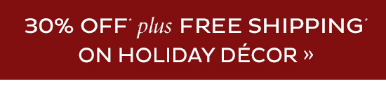 30% Off Plus Free Shipping Holiday Decor