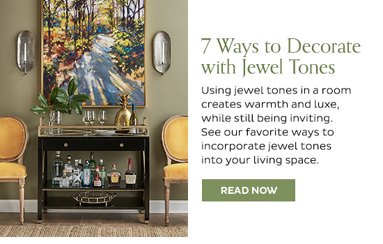 7 Ways to Decorate with Jewel Tones   READ NOW