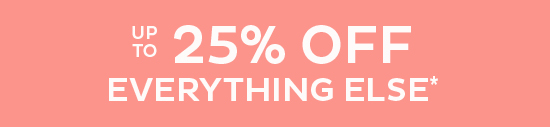 Up to 25% Off Everything Else