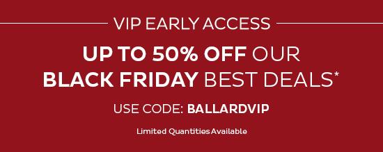 Up to 50% Off Best Black Friday Deals   Use Code BALLARDVIP