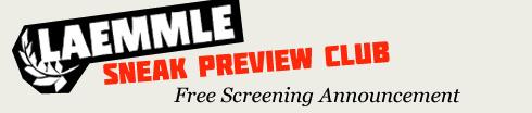 Laemmle Sneak Preview Club Free Screening Announcement