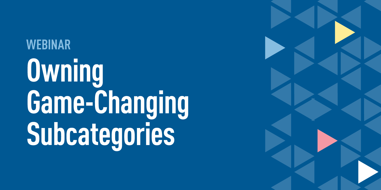 Webinar: Owning Game-Changing Subcategories