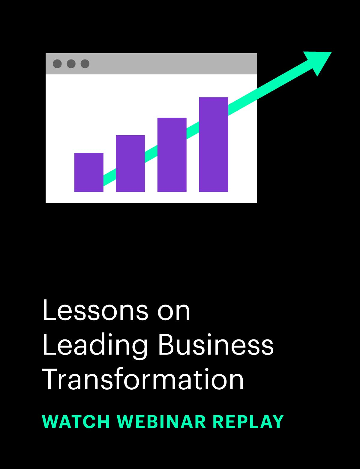 Webinar Replay: Lessons on Leading Business Transformation