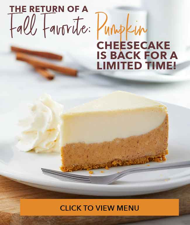 The return of a fall favorite: Pumpkin Cheesecake is back for a limited time! Click to view the menu.
