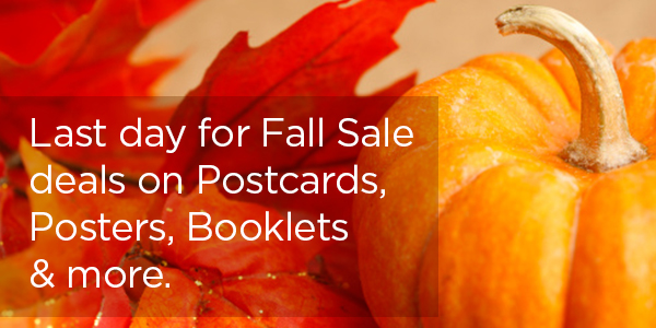 Last day for Fall Sale deals on Postcards, Posters, Booklets and more.