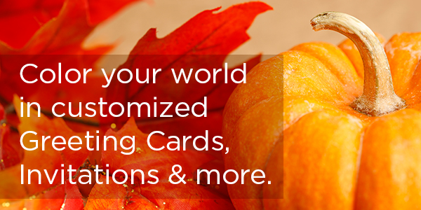 Color your world in customized Greeting Cards, Invitations & more.