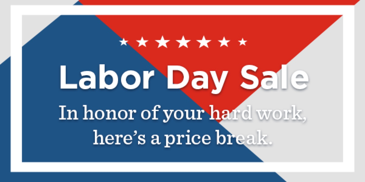 Labor Day Sale in honor of your hard work, here's a price break.