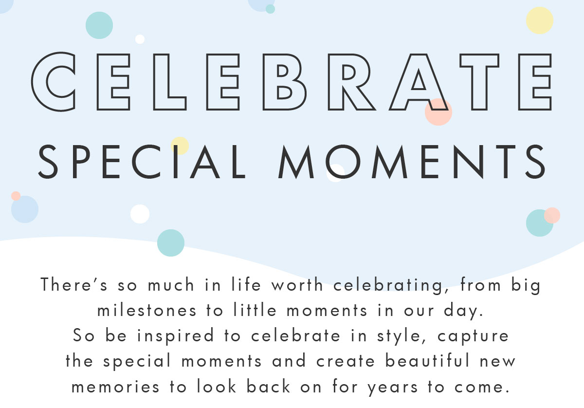 Celebrate Special Moments.