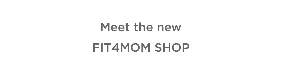 Meet the new FIT4MOM SHOP